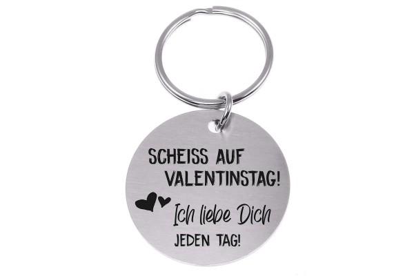 Schlüsselanhänger Scheiß auf Valentinstag! Ich liebe dich jeden Tag!
